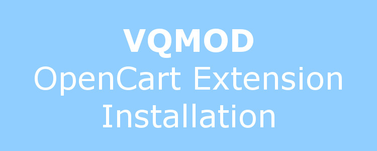 How to install OpenCart extension using VQMOD?
